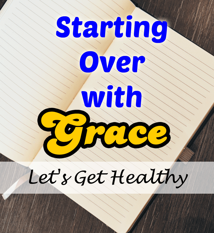 Starting Over with Grace- Let's Get Healthy